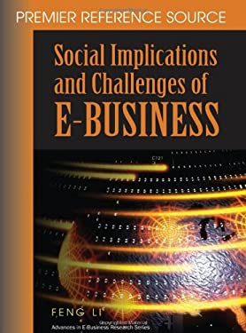 Social Implications and Challenges of E-Business: Premier Reference Source 9781599041056