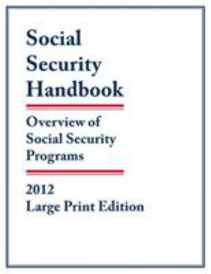 Social Security Handbook 2012: Overview of Social Security Programs 9781598885255