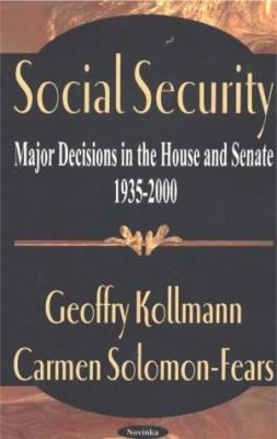 Social Security: Major Decisions in the House and Senate 1935-2000 9781590332948