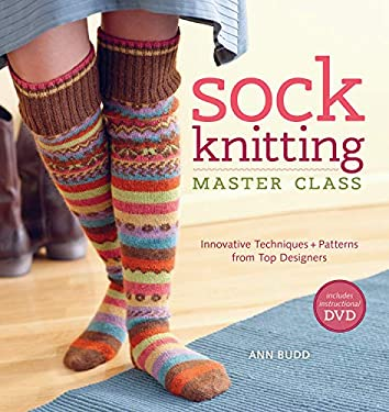 Sock Knitting Master Class: Innovative Techniques + Patterns from Top Designers 9781596683129