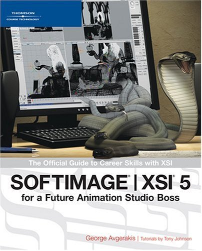 Softimage ]XSI 5 for a Future Animation Studio Boss: The Official Guide to Career Skills with XSI 9781592008469