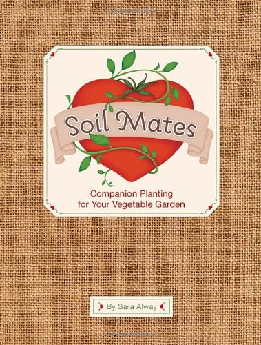Soil Mates: Companion Planting for Your Vegetable Garden 9781594744457