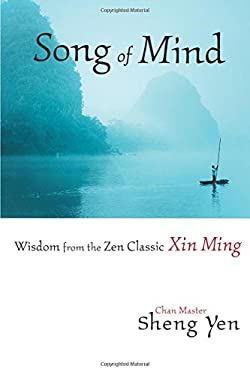 Song of Mind: Wisdom from the Zen Classic Xin Ming 9781590301401