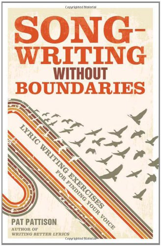 Songwriting Without Boundaries: Lyric Writing Exercises for Finding Your Voice 9781599632971