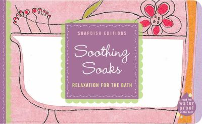 Soothing Soaks: Relaxation for the Bath 9781595910240