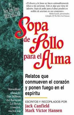 Sopa de Pollo Para El Alma: Relatos Que Conmueven El Corazon y Ponen Fuego En El Espiritu 9781598209709