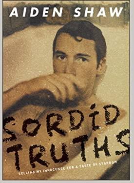 Sordid Truths: Selling My Innocence for a Taste of Stardom 9781593501372