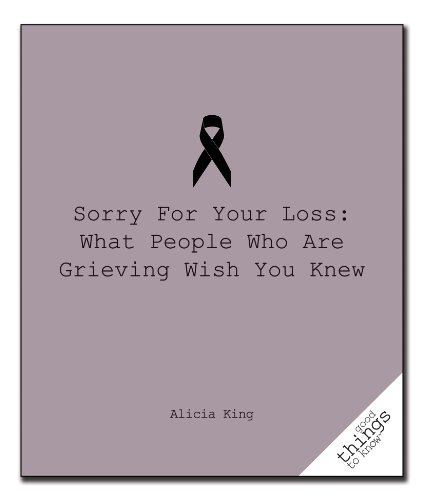 Sorry for Your Loss: What People Who Are Grieving Wish You Knew 9781596527478