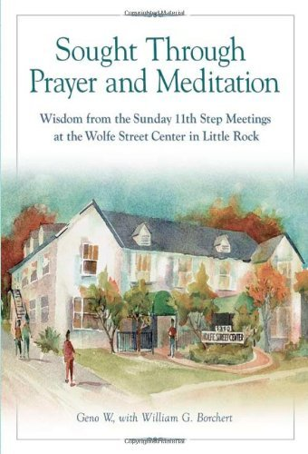 Sought Through Prayer and Meditation: Wisdom from the Sunday 11th Step Meetings at the Wolfe Street Center in Little Rock 9781592856589
