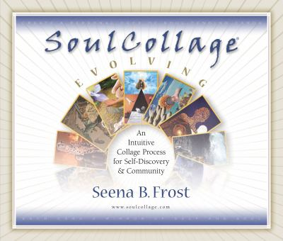 Soulcollage Evolving: An Intuitive Collage Process for Self-Discovery and Community 9781592750214