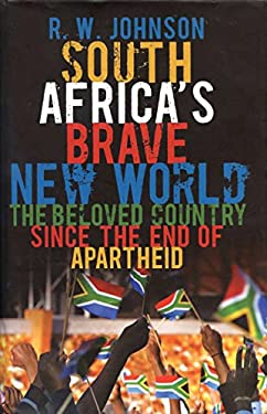 South Africa's Brave New World: The Beloved Country Since the End of Apartheid 9781590204108