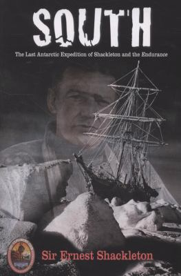 South: The Last Antarctic Expedition of Shackleton and the Endurance 9781599213231
