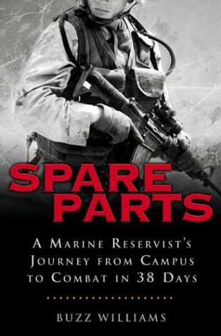 Spare Parts: A Marine Reservist's Journey from Campus to Combat in 38 Days 9781592400546