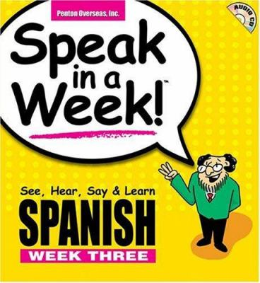 Speak in a Week Spanish Week 3: See, Hear, Say & Learn [With CD] 9781591252870