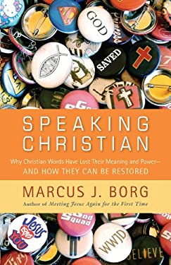 Speaking Christian: Why Christian Words Have Lost Their Meaning and Power--And How They Can Be Restored 9781594154126