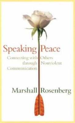 Speaking Peace: Connecting with Others Through Nonviolent Communication 9781591790761