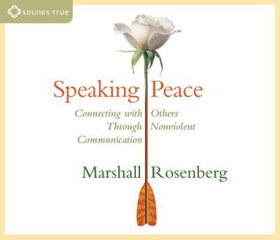 Speaking Peace: Connecting with Others Through Nonviolent Communication 9781591790778