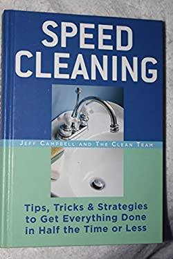 Speed Cleaning: Tips, Tricks & Strategies to Get Everything Done in Half the Time or Less