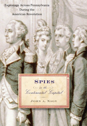 Spies in the Continental Capital: Espionage Across Pennsylvania During the American Revolution 9781594161339