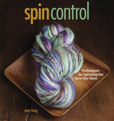 Spin Control: Techniques for Spinning the Yarn You Want 9781596681057