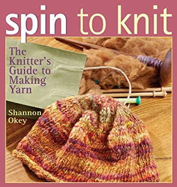 Spin to Knit: The Knitter's Guide to Making Yarn 9781596680074
