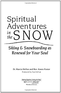 Spiritual Adventures in the Snow: Skiing & Snowboarding as Renewal for Your Soul 9781594732706