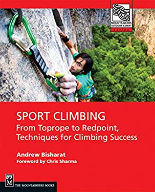 Sport Climbing: From Top Rope to Redpoint, Techniques for Climbing Success 9781594852701