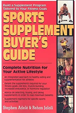Sports Supplement Buyer's Guide: Complete Nutrition for Your Active Lifestyle 9781591201663