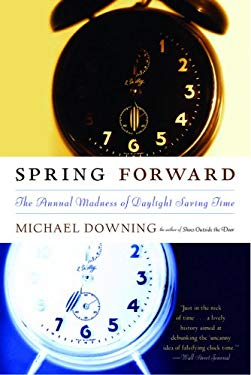 Spring Forward: The Annual Madness of Daylight Saving Time 9781593761066