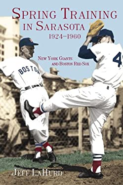Spring Training in Sarasota, 1924-1960: New York Giants and Boston Red Sox 9781596290723