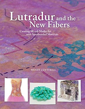 Lutradur and the New Fibers: Creating Mixed-Media Art with the New Spunbonded Materials 9781596683341
