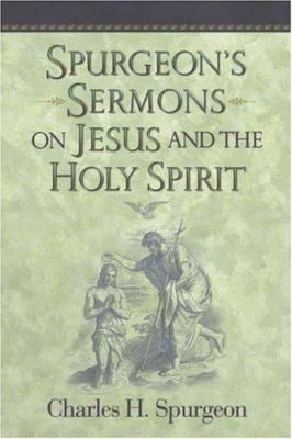 Spurgeon's Sermons on Jesus and the Holy Spirit 9781598560619