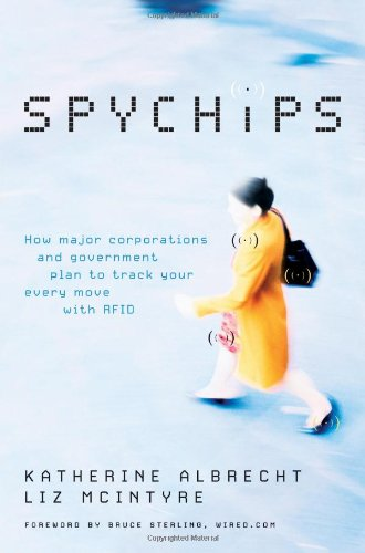 Spychips: How Major Corporations and Government Plan to Track Your Every Move with RFID 9781595550200
