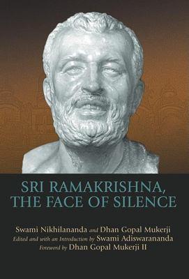 Sri Ramakrishna, the Face of Silence 9781594731150
