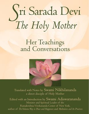 Sri Sarada Devi, the Holy Mother: Her Teachings and Conversations 9781594730702