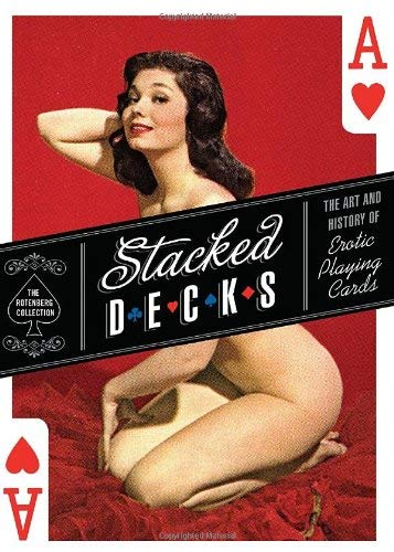 Stacked Decks: The Art and History of Erotic Playing Cards 9781594741548