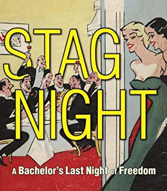 Stag Night: A Bachelor's Last Night of Freedom 9781599620633