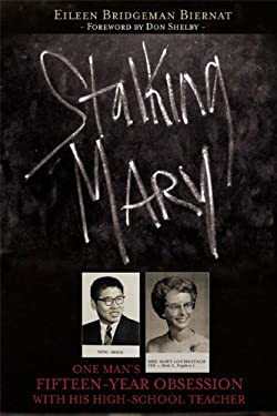 Stalking Mary: One Man's Fifteen-Year Obsession with His High-School Teacher 9781592983261