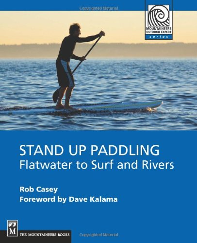 Stand Up Paddling: Flatwater to Surf and Rivers 9781594852534