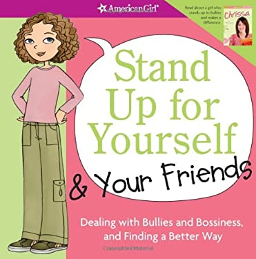 Stand Up for Yourself & Your Friends: Dealing with Bullies and Bossiness, and Finding a Better Way 9781593694821