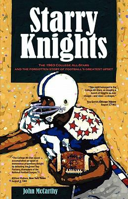 Starry Knights: The 1963 College All - Stars and the Forgotten Story of Football's Greatest Upset 9781593306311