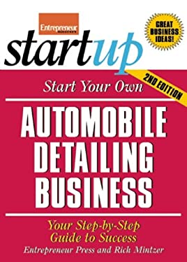 Start Your Own Automobile Detailing Business: Your Step-By-Step Guide to Success 9781599181769
