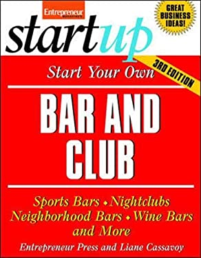 Start Your Own Bar and Club: Sports Bars, Night Clubs, Neighborhood Bars, Wine Bars, and More 9781599183497