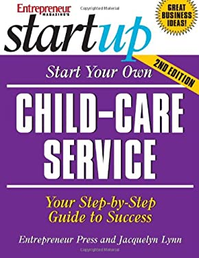 Start Your Own Child-Care Service: Your Step-By-Step Guide to Success 9781599180151