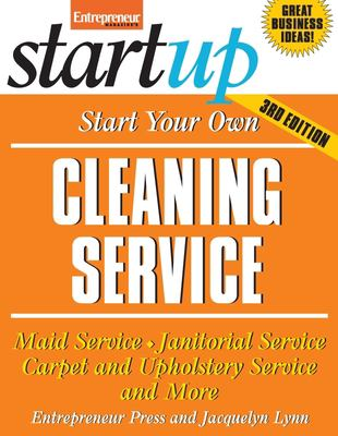 Start Your Own Cleaning Service: Maid Service, Janitorial Service, Carpet and Upholstery Service and More 9781599183329