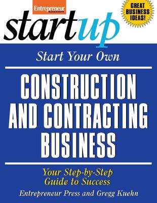 Start Your Own Construction and Contracting Business: Your Step-By-Step Guide to Success 9781599181233