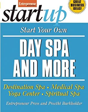 Start Your Own Day Spa and More: Destinaton Spa, Medical Spa, Yoga Center, Spiritual Spa 9781599181226