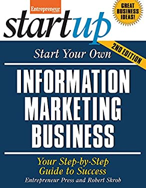 Start Your Own Information Marketing Business: Your Step-By-Step Guide to Success 9781599181745