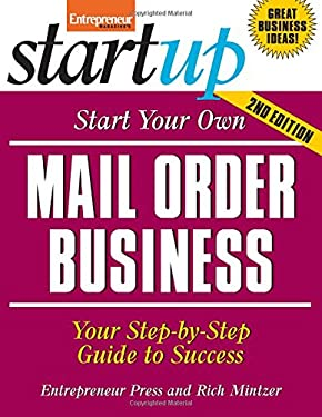 Start Your Own Mail Order Business: Your Step-By-Step Guide to Success 9781599181738