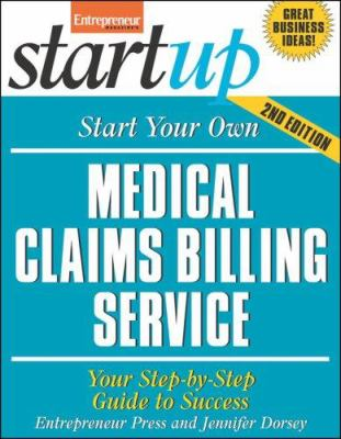 Start Your Own Medical Claims Billing Service: Your Step-By-Step Guide to Success 9781599181509